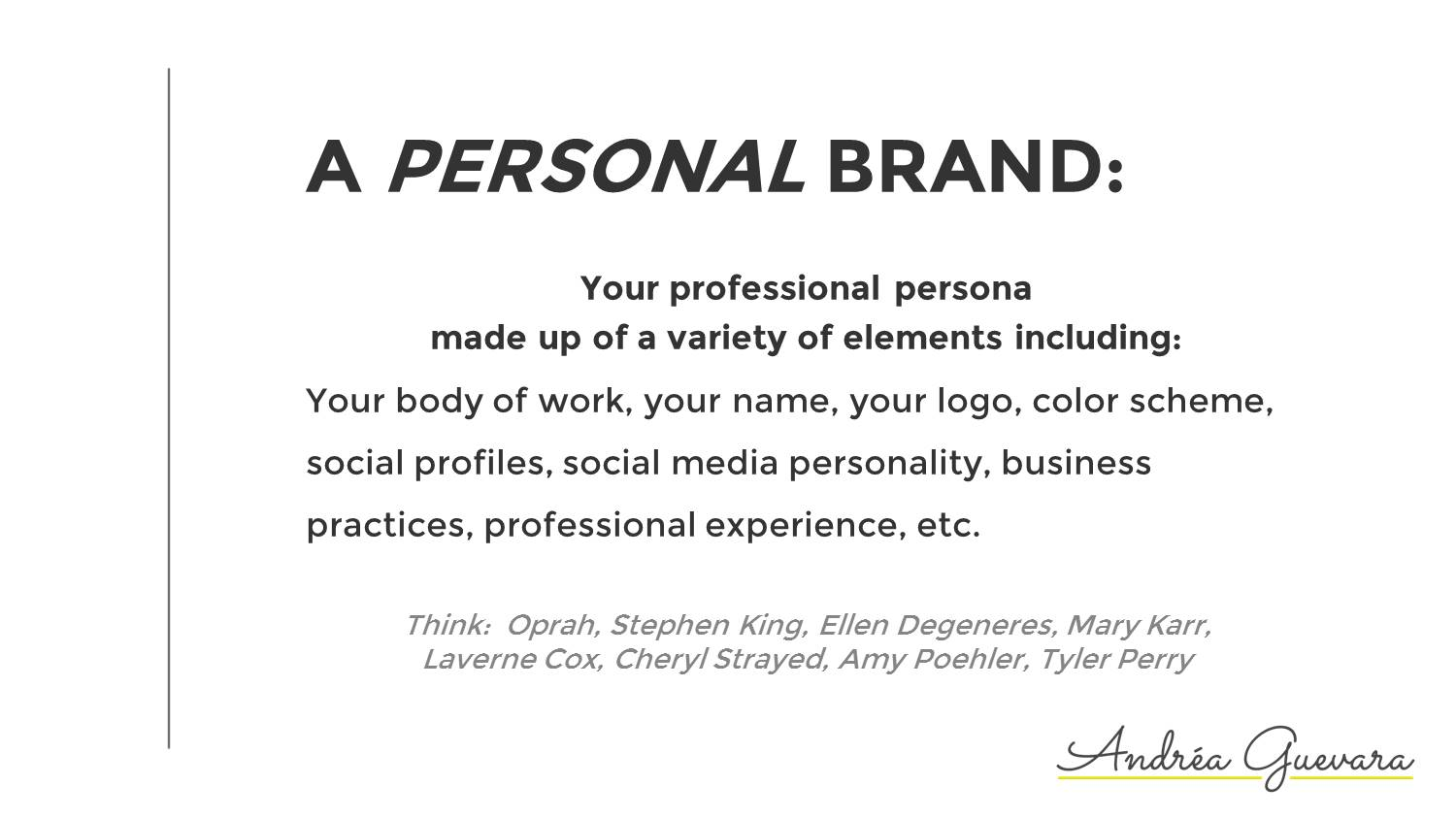 Personal Brand definition: Your professional persona made up of a variety of elements.